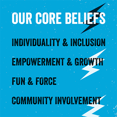 Individuality & Inclusion, Empowerment & Growth, Fun & Force, Community Involvement.